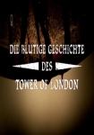 Die blutige Geschichte des Tower of London